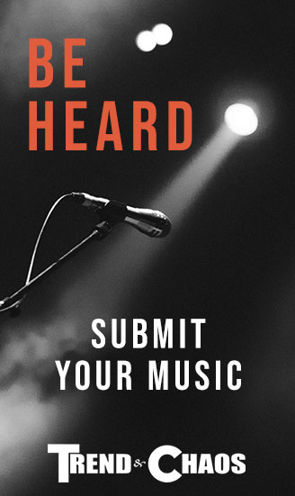 Submit Your Music to Trend & Chaos
